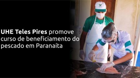 UHE Teles Pires promove curso de beneficiamento do pescado em Paranaíta