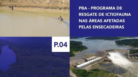 P.04 - Programa de Resgate de Ictiofauna nas Áreas afetadas pelas Ensecadeiras